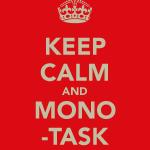 keep-calm-and-mono-task